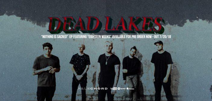 "Dead Lakes release new single/music video ""Eighteen Weeks"""