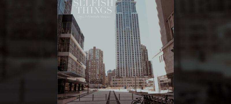 Selfish Things – Logos II alternative versions album review 2020
